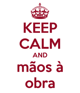 keep-calm-and-maos-a-obra-3